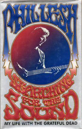 Searching For The Sound: My Life with the Grateful Dead. Phil LESH.