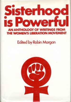 Sisterhood is Powerful: An Anthology of Writings from the Women's Liberation Movement. Robin MORGAN