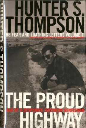 The Proud Highway: Saga of a Desperate Southern Gentleman. The Fear and Loathing Letters Volume...