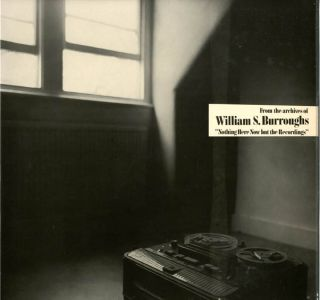 Nothing Here Now But The Recordings. William S. BURROUGHS.