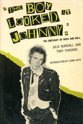"""The Boy Looked at Johnny"": The obituary of rock and roll. Julie BURCHILL, Tony PARSONS"