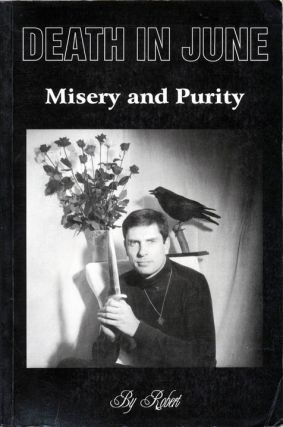 Misery and Purity: A history and personal interpretation of Death in June. DEATH IN JUNE, ROBERT