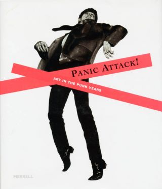 Panic Attack! Art in the Punk Years. Mark SLADEN, Ariella YEDGAR