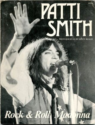 Patti Smith: Rock & Roll Madonna. Patti SMITH, Dusty ROACH