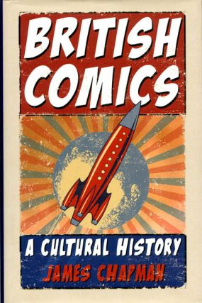 British Comics: A Cultural History. James CHAPMAN