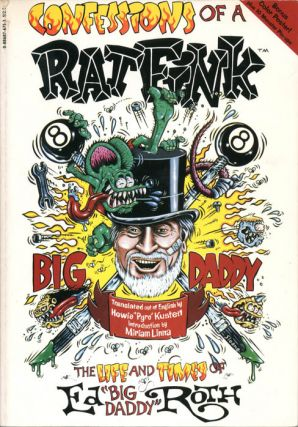 Confessions of a Rat Fink: The Life and Times of Ed 'Big Daddy' Roth. Ed ROTH, with Howie Kusten