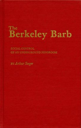 The Berkeley Barb: Social Control of an Underground Newsroom. The BERKELEY BARB, Arthur SEEGER