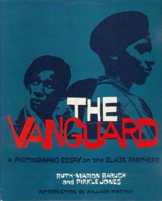 The Vanguard: A Photographic Essay on the Black Panthers. BLACK PANTHERS, Ruth-Marion BARUCH,...