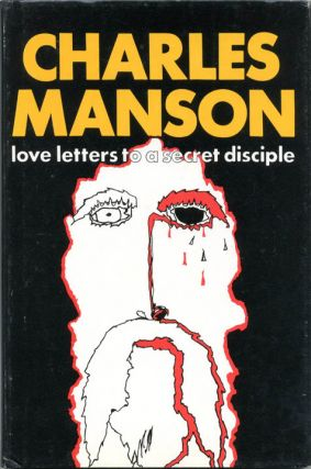 Charles Manson: Love Letters To A Secret Disciple. Charles MANSON, Sy WIZINSKI