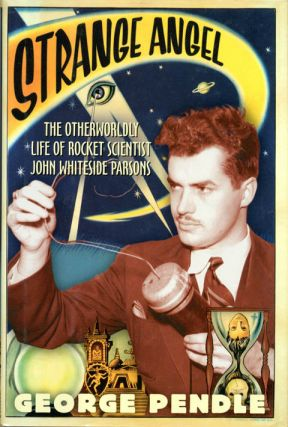 Strange Angel: The Otherworldly Life of Rocket Scientist John Whiteside Parsons. Jack PARSONS,...