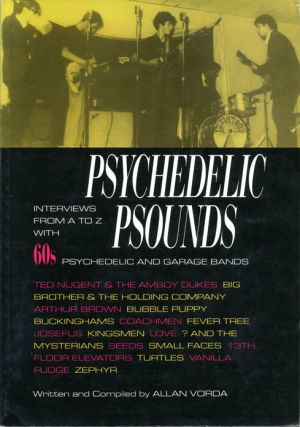 Psychedelic Psounds: Interviews From A to Z with 60s Psychedelic and Garage Bands. Allan VORDA