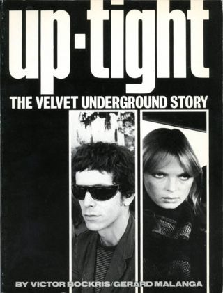 Up-Tight: The Velvet Underground Story. Victor BOCKRIS, Gerard MALANGA
