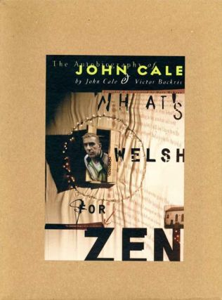 What's Welsh For Zen? The Autobiography of John Cale.