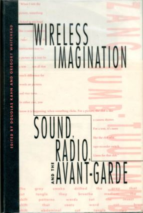 Wireless Imagination: Sound, Radio, and the Avant-Garde. Douglas KAHN, Gregory WHITEHEAD