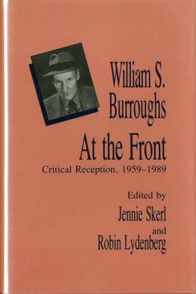 William S. Burroughs At the Front: Critical Reception, 1959-1989. William S. BURROUGHS, Jennie...
