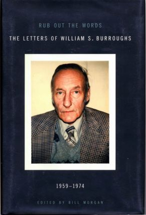 Rub Out The Words: The Letters of William S. Burroughs 1959-1974. William S. BURROUGHS