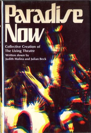 PARADISE NOW: COLLECTIVE CREATION OF THE LIVING THEATRE. Judith MALINA, Julian BECK