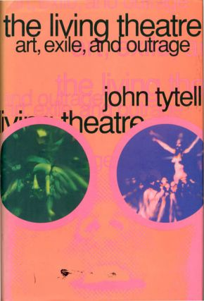 THE LIVING THEATRE: ART, EXILE, AND OUTRAGE. John TYTELL